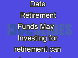Investor Bulletin Target Date Retirement Funds May   Investing for retirement can be com plex