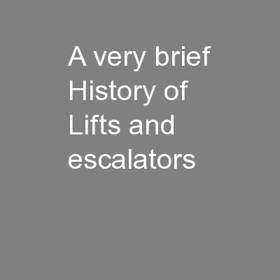 A very brief History of Lifts and escalators