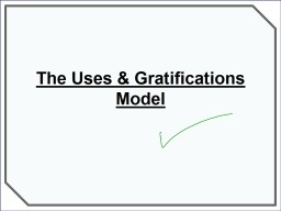 The Uses & Gratifications Model PowerPoint PPT Presentation