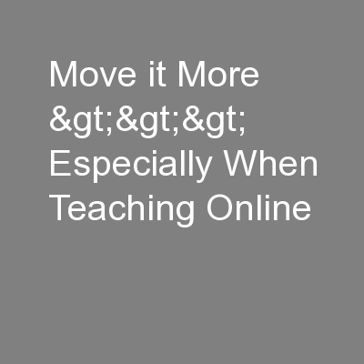 Move it More >>> Especially When Teaching Online