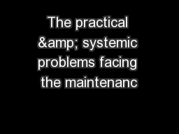 The practical & systemic problems facing the maintenanc
