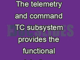 GOES DataBook Revision  Telemetry and Command Subsystem The telemetry and command TC subsystem provides the functional interface between the spacecraft and ground command and control PowerPoint PPT Presentation