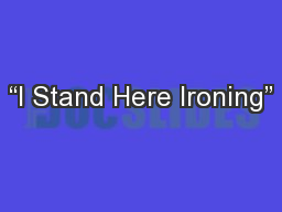 """I Stand Here Ironing"" PowerPoint PPT Presentation"