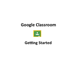 Google Classroom PowerPoint PPT Presentation