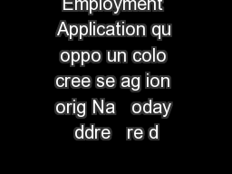 Employment Application qu oppo un colo cree se ag ion orig Na   oday ddre   re d