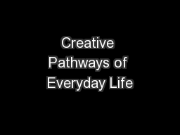 Creative Pathways of Everyday Life PowerPoint PPT Presentation