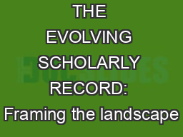 THE EVOLVING SCHOLARLY RECORD: Framing the landscape