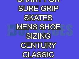 RECCOMMENDED CHART FOR SURE GRIP SKATES MENS SHOE SIZING CENTURY CLASSIC SIZE JO