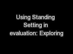 Using Standing Setting in evaluation: Exploring