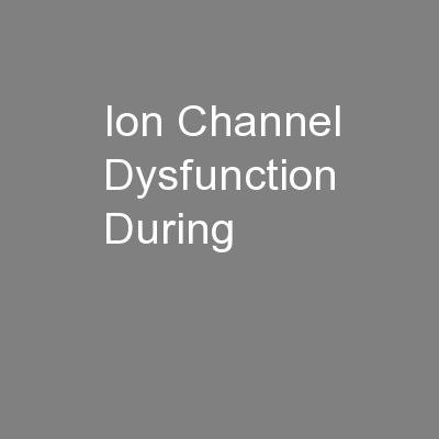 Ion Channel Dysfunction During