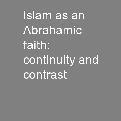 Islam as an Abrahamic faith:  continuity and contrast