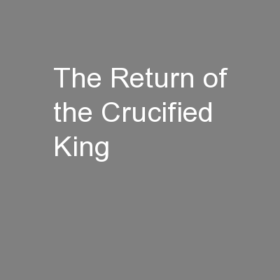 The Return of the Crucified King