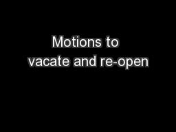 Motions to vacate and re-open