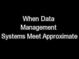 When Data Management Systems Meet Approximate PowerPoint PPT Presentation