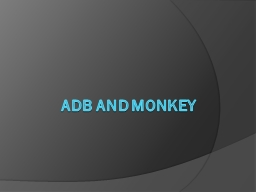Adb  and Monkey PowerPoint Presentation, PPT - DocSlides