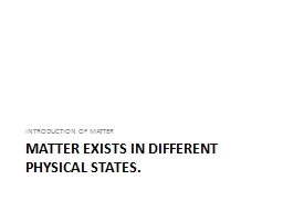 Matter exists in different physical states.