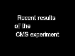Recent results of the                 CMS experiment PowerPoint PPT Presentation