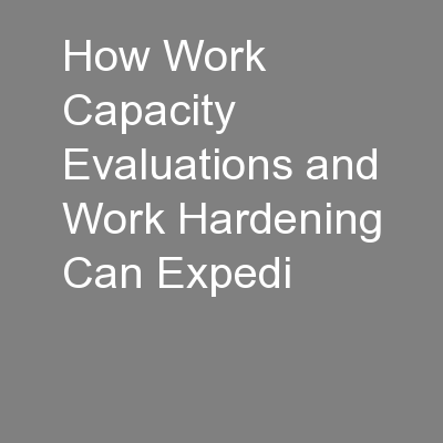 How Work Capacity Evaluations and Work Hardening Can Expedi