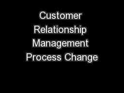 Customer Relationship Management Process Change