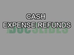 CASH EXPENSE REFUNDS