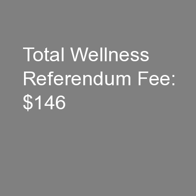 Total Wellness Referendum Fee: $146 PowerPoint PPT Presentation