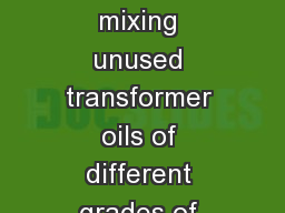 Miscibility of APARs Transformer oils with other mineral oils and oils in service For mixing unused transformer oils of different grades of APAR with unused Transformer oils of other brands or add to