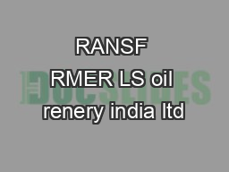 RANSF RMER LS oil renery india ltd