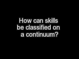 How can skills be classified on a continuum?