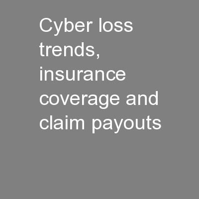 Cyber loss trends, insurance coverage and claim payouts