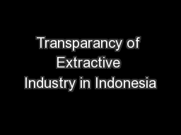 Transparancy of Extractive Industry in Indonesia PowerPoint PPT Presentation