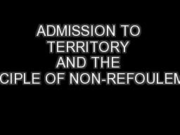 ADMISSION TO TERRITORY AND THE PRINCIPLE OF NON-REFOULEMENT