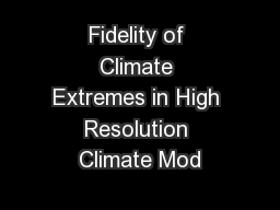 Fidelity of Climate Extremes in High Resolution Climate Mod