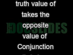 Basic Truth Tables You Should Know  Negation The truth value of takes the opposite value of  Conjunction Only true when both and are true PowerPoint PPT Presentation