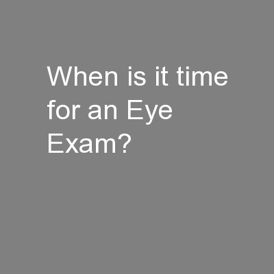 When is it time for an Eye Exam?