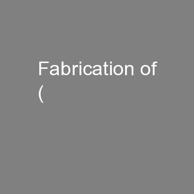 Fabrication of ( PowerPoint PPT Presentation