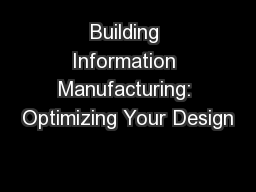 Building Information Manufacturing: Optimizing Your Design