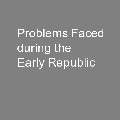 Problems Faced during the Early Republic PowerPoint PPT Presentation