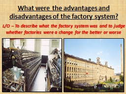 What were the advantages and disadvantages of the factory s