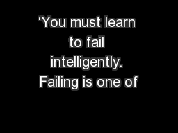 'You must learn to fail intelligently. Failing is one of