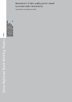 Swiss National Bank Working Papers Measurement of labor quality growth caused by unobservable characteristics Thomas Bolli and Mathias Zurlinden  The views expressed in this paper are those of the a