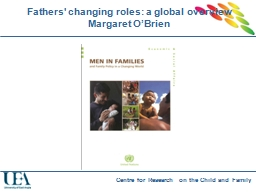 Fathers' changing roles: a globaloverview Margaret O'Br