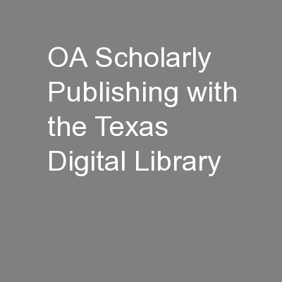OA Scholarly Publishing with the Texas Digital Library