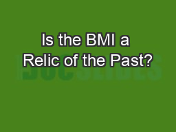 Is the BMI a Relic of the Past?