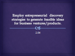Employ entrepreneurial discovery strategies to generate fea PowerPoint PPT Presentation