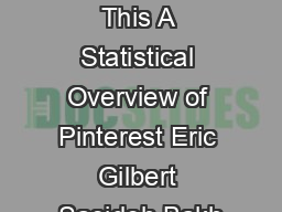 I Need to Try This A Statistical Overview of Pinterest Eric Gilbert Saeideh Bakh PDF document - DocSlides