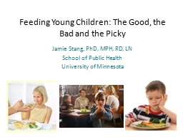 Feeding Young Children: The Good, the Bad and the Picky PowerPoint PPT Presentation