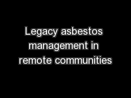 Legacy asbestos management in remote communities PowerPoint PPT Presentation