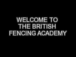 WELCOME TO THE BRITISH FENCING ACADEMY