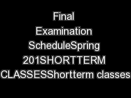 Final Examination ScheduleSpring 201SHORTTERM CLASSESShortterm classes