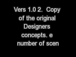 Vers 1.0 2.  Copy of the original Designers concepts. e number of scen